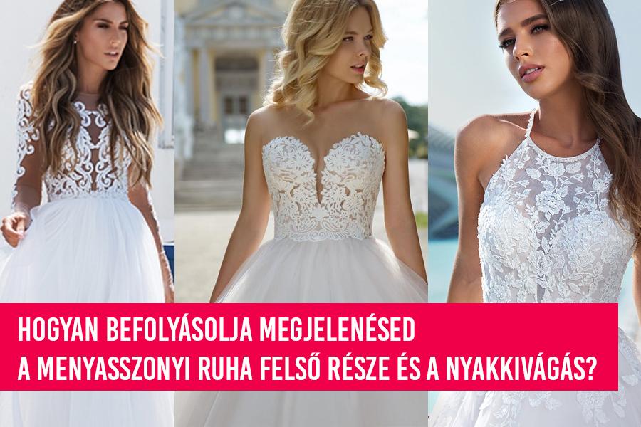 Hogyan befolyásolja megjelenésed a menyasszonyi ruha felső része és a nyakkivágás?